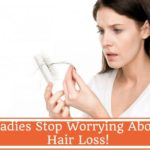 Ladies Stop Worrying About Hair Loss!