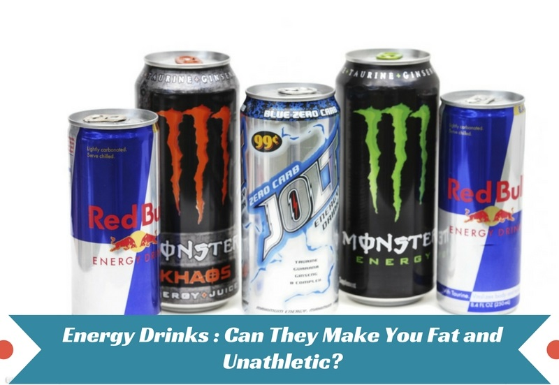 Energy Drinks- Can They Make You Fat and Unathletic