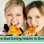 Five Bad Eating Habits to Break