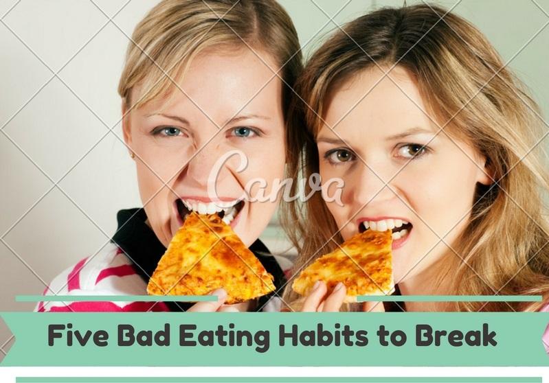 Five Bad Eating Habits to Break