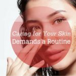 Caring for Your Skin Demands a Routine