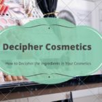 How to Decipher the Ingredients in Your Cosmetics