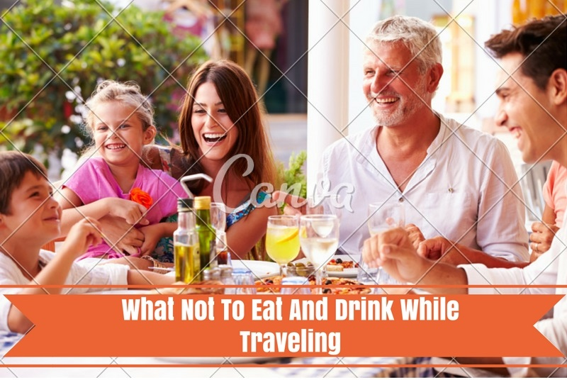 What Not To Eat And Drink While Traveling