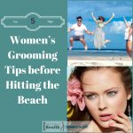 Women's Grooming Tips before Hitting the Beach