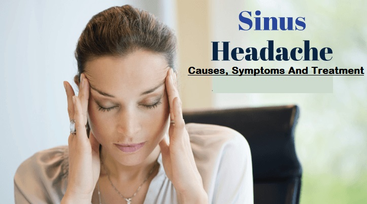 Sinus Headache Causes, Symptoms And Treatment