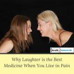 Why Laughter is the Best Medicine When You Live in Pain