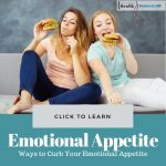 Ways to Curb Your Emotional Appetite