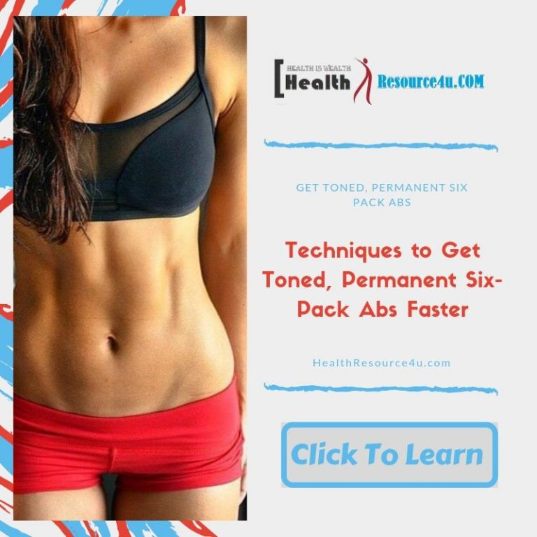 Techniques to Get Toned, Permanent Six-Pack Abs Faster