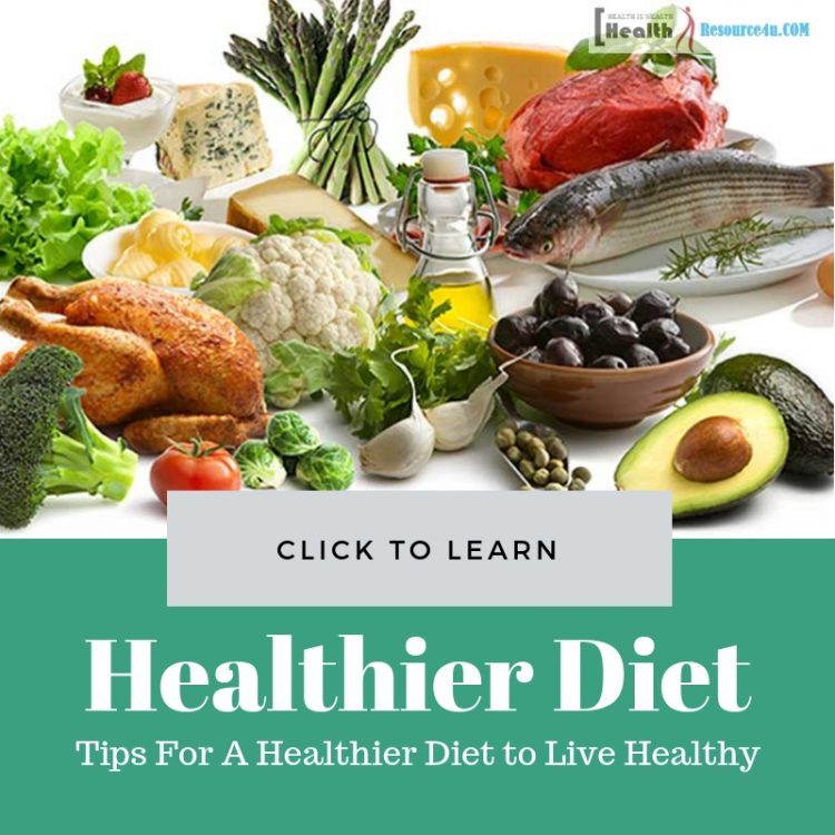 Tips For A Healthier Diet to Live Healthy