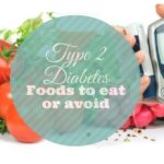 Type 2 Diabetes – Foods To Eat And Foods To Avoid