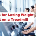 Tips for Losing Weight Fast on a Treadmill