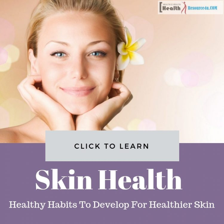 Healthy Habits For Healthier Skin