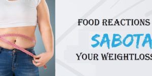 Food Reactions May Be Sabotaging Your Weight