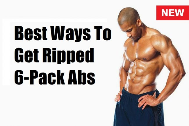 Best Ways To Get Ripped 6-Pack Abs