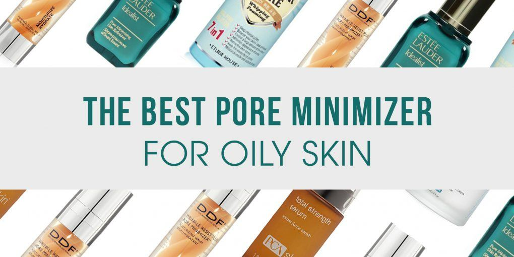 Best Pore Minimizer for Oily Skin